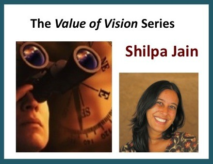 The Value of Vision Series – Shilpa Jain