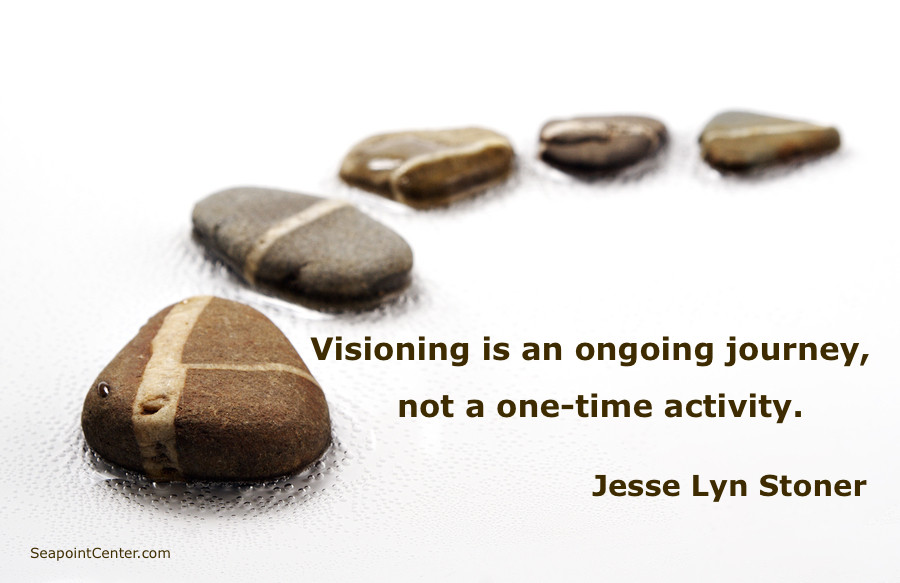 Visioning is an ongoing journey . . .