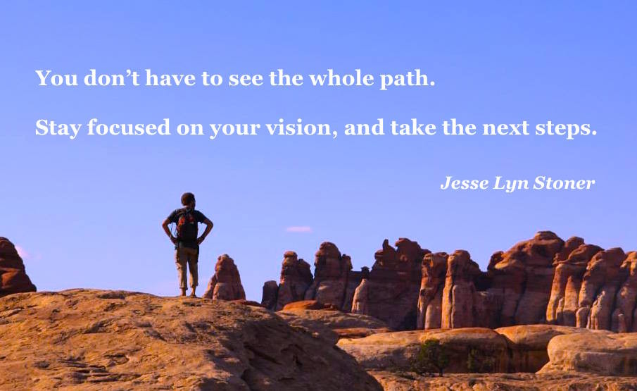 When you have a vision, you don't have to see the whole path.