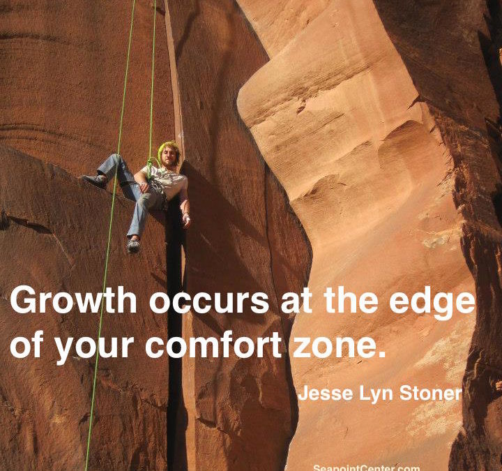 Growth occurs at the edge of your comfort zone