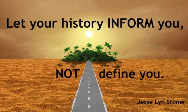 Let your history inform you, not define you
