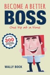 Become a Better Boss One Tip at a Time by Wally Bock