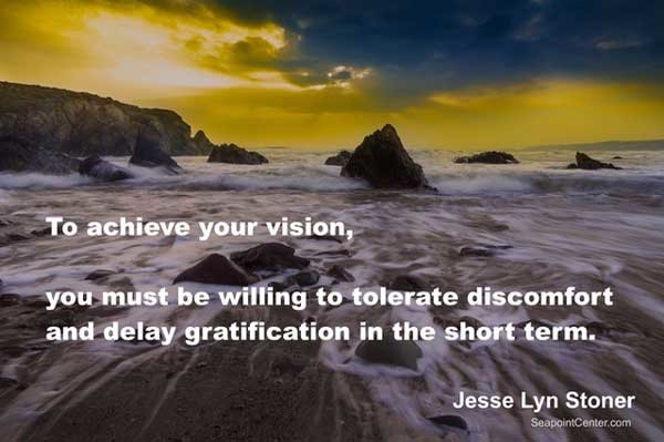 to achieve your vision you must tolerate discomfort