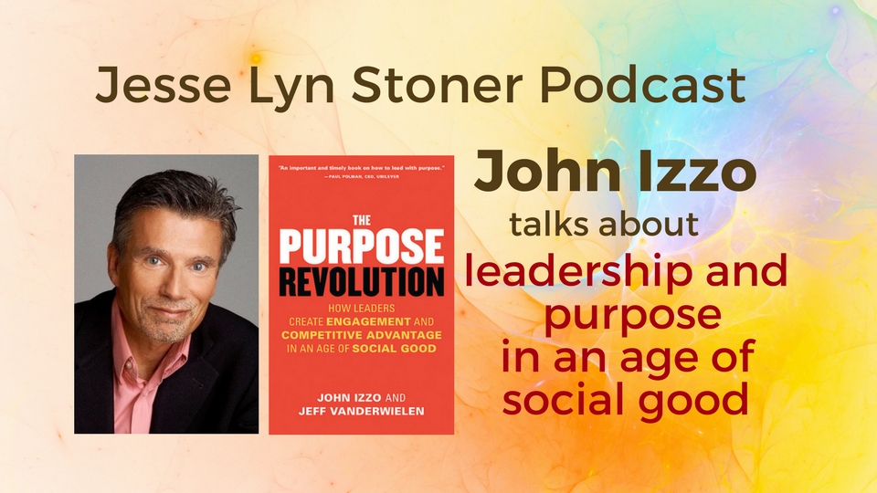 #Podcast Interview With John Izzo on Leadership and the Purpose Revolution