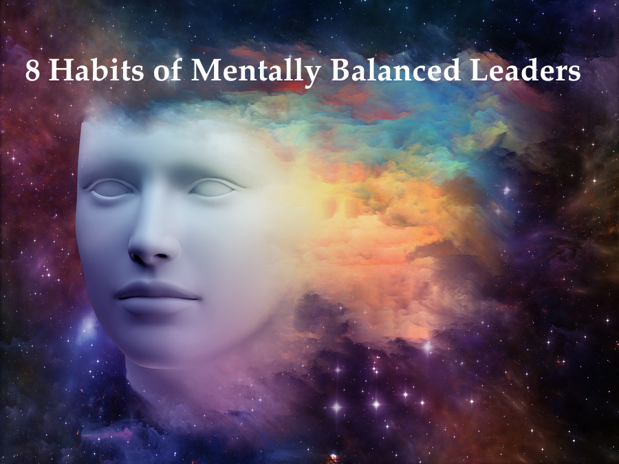 8 Habits of Mentally Balanced Leaders