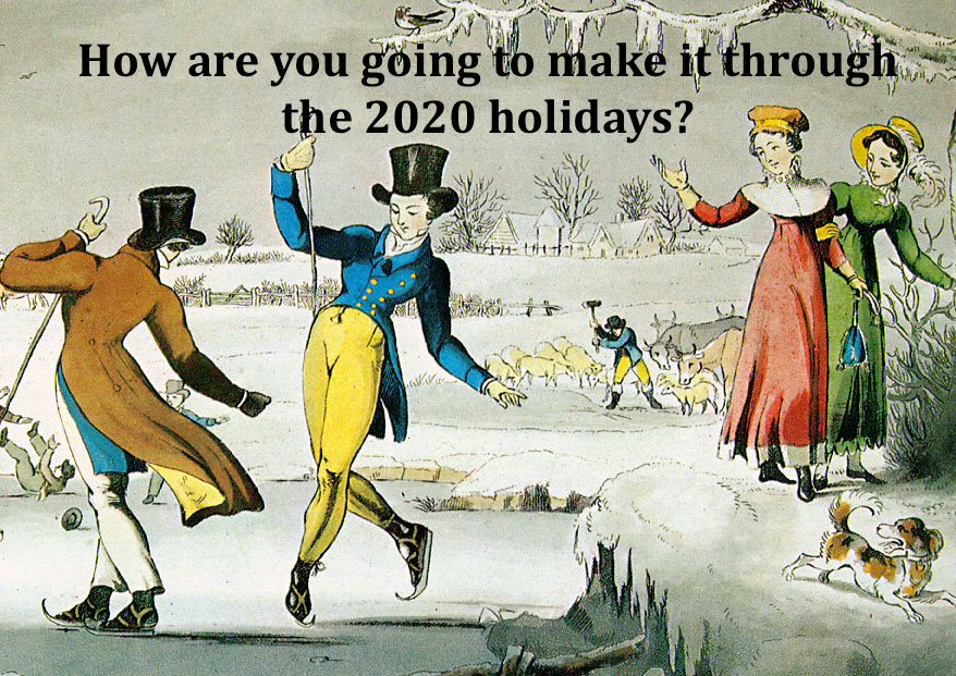 How are you going to make it through the 2020 holidays?